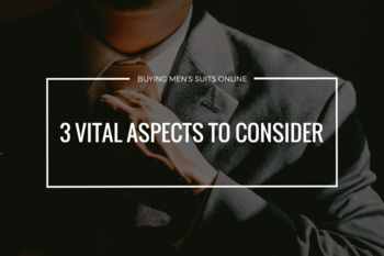 Buying Men's Suits Online: 3 VITAL Aspects to Consider. - Dapperfied