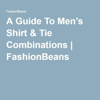 A Guide To Men's Shirt & Tie Combinations