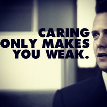"""""""Caring Only Makes You Weak"""" Harvey Specter-"""